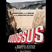 Colossus: Hoover Dam and the Making of the American Century | [Michael Hiltzik]