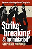 img - for Strikebreaking and Intimidation: Mercenaries and Masculinity in Twentieth-Century America 1st edition by Norwood, Stephen H. (2002) Paperback book / textbook / text book