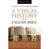 Visual History of the English Bible, A: The Tumultuous Tale of the World's Bestselling Book