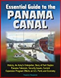 img - for Essential Guide to the Panama Canal: History, An Army's Enterprise, Story of Fort Clayton, Panama Takeover, Security Issues, Current Expansion Program Effects on U.S. Ports and Economy book / textbook / text book