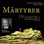 Märtyrer: Der sicherste Weg zur Heiligkeit | Manfred Becker-Huberti