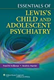 img - for Essentials of Lewis's Child and Adolescent Psychiatry (Essentials Of... (Lippincott Williams & Wilkins)) by Volkmar MD, Fred R., Martin MD MPH, Andr  s (2011) Paperback book / textbook / text book