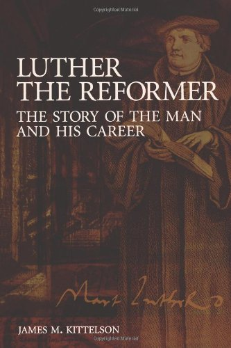 Luther the Reformer: The Story of the Man and His Career