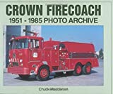 img - for Crown Firecoach: 1951-1985 Photo Archive by Chuck Madderom (October 12,2001) book / textbook / text book