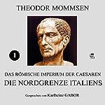 Die Nordgrenze Italiens (Das Römische Imperium der Caesaren 1) | Theodor Mommsen