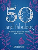 50 & Fabulous: Life Affirming Lessons from Women aged 45-102