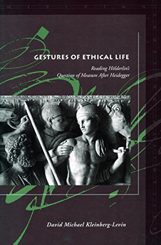 Gestures of Ethical Life: Reading Hölderlin's Question of Measure After Heidegger (Meridian: Crossing Aesthetics)