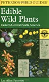 Field Guide to Edible Wild Plants: Eastern and Central North America (Peterson Field Guides)