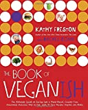 img - for The Book of Veganish: The Ultimate Guide to Easing into a Plant-Based, Cruelty-Free, Awesomely Delicious Way to Eat, with 70 Easy Recipes Anyone can Make book / textbook / text book