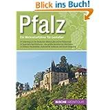 Pfalz - Ein Weinreiseführer für Genießer
