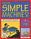Explore Simple Machines!: With 25 Great Projects (Explore Your World series)