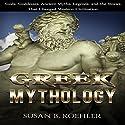 Greek Mythology: Gods, Goddesses, Ancient Myths, Legends, and the Stories That Changed Western Civilization Audiobook by Susan B. Koehler Narrated by Elizabeth Tebb