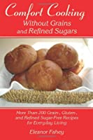 Comfort Cooking Without Grains and Refined Sugars from Dog Ear Publishing, LLC