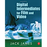 Digital Intermediates for Film and Video ~ Jack James