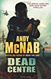 By Andy McNab Dead Centre: (Nick Stone Book 14) (First 1st Edition) [Hardcover] Andy McNab