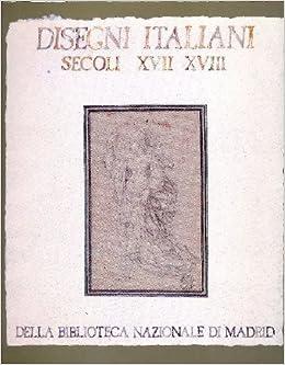 Disegni italiani dei secoli XVII e XVIII della Biblioteca
