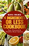 4 Ingredients or Less Cookbook: Fast,...