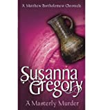 AMasterly Murder The Sixth Chronicle of Matthew Bartholomew by Gregory, Susanna ( Author ) ON Jun-07-2001, Paperback Susanna Gregory