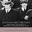 Lennon-McCartney: The Story of Music's Greatest Songwriting Duo (       UNABRIDGED) by Charles River Editors Narrated by Scott R. Pollak