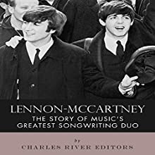 Lennon-McCartney: The Story of Music's Greatest Songwriting Duo (       UNABRIDGED) by Charles River Editors Narrated by Robin McKay