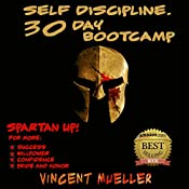 Self Discipline: 30 Day Bootcamp Spartan Bootcamp for more: Self Confidence, Willpower, Self Belief and Self Discipline  | [Vincent Mueller]