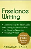 Freelance Writing: A Complete Step-by-Step Guide to Becoming An Entrepreneur From Home by Becoming A Freelance Writer! (freelance writing, entrepreneur, home based) (English Edition)