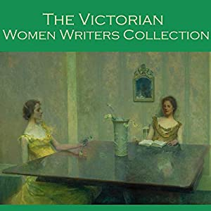 The Victorian Women Writers Collection Audiobook