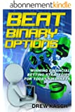 Beat Binary Options: Winning Financial Betting Strategies for Today's Markets (English Edition)