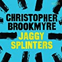 Jaggy Splinters (       UNABRIDGED) by Christopher Brookmyre Narrated by David Monteath, Christopher Brookmyre, Jonathan Hackett, Alastair Thomson Mills