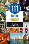 111 lieux absolument �tonnants � Paris