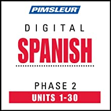 Spanish Phase 2, Units 1-30: Learn to Speak and Understand Spanish with Pimsleur Language Programs  by Pimsleur Narrated by Pimsleur