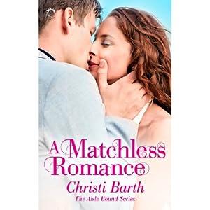 A Matchless Romance: Aisle Bound, Book 4 | [Christi Barth]