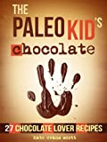 The Paleo Kid's Chocolate: 27 Chocolate Lover Recipes (Primal Gluten Free Kids Cookbook)