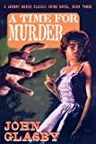 A Time for Murder: A Johnny Merak Classic Crime Novel, Book Three