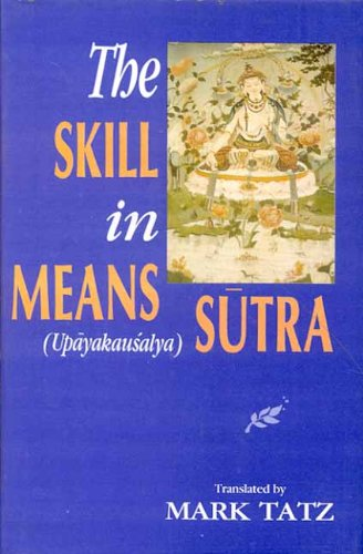 The Skill in Means (Upayakausalya Sutra)
