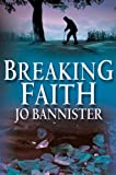 Breaking Faith: A Brodie Farrell Mystery (0312343019) by Bannister, Jo