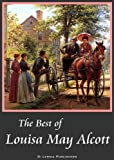img - for The Best of Louisa May Alcott: Little Women, Good Wives, Little Men, Jo's Boys, An Old-Fashioned Girl, Eight Cousins, Rose in Bloom (Annotated) (7 great books in one) book / textbook / text book