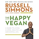 The Happy Vegan: A Guide to Living a Long, Healthy, and Successful Life Hörbuch von Russell Simmons, Chris Morrow Gesprochen von:  Black Ice
