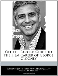 Off the Record Guide to the Film Career of George Clooney