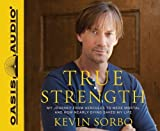 img - for True Strength: My Journey from Hercules to Mere Mortal--and How Nearly Dying Saved My LIfe By Kevin Sorbo(A)/Kevin Sorbo(N) [Audiobook] book / textbook / text book