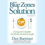 The Blue Zones Solution: Eating and Living Like the World's Healthiest People | Dan Buettner