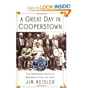 A Great Day in Cooperstown: The Miraculous and Unlikely Beginning of the Baseball Hall of Fame Jim Reisler