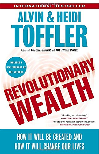 Revolutionary Wealth: How It Will Be Created and How It Will Change Our Lives
