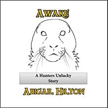 Awake: A Hunters Unlucky Story Audiobook by Abigail Hilton Narrated by Rish Outfield