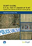 Craig Devine Security Glazing: Is It All It's Cracked Up To Be?: A Guide to the Selection of Effective Security Glazing