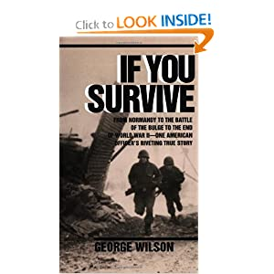If You Survive: From Normandy to the Battle of the Bulge to the End of World War II, One American Officer's... by George Wilson
