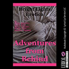 Adventures from Behind: Five First Anal Sex Experiences (       UNABRIDGED) by Nancy Barrett, Patti Drew, April Lawless, Ericka Cole, Barbara Vanaman Narrated by Jennifer Saucedo