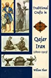 Traditional Crafts in Qajar Iran, 1800-1925 (1568591470) by Floor, Willem M.