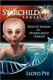 The Starchild Skull -- Genetic Enigma or Human-Alien Hybrid?