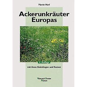 Ackerunkräuter Europas: Mit ihren Keimlingen und Samen